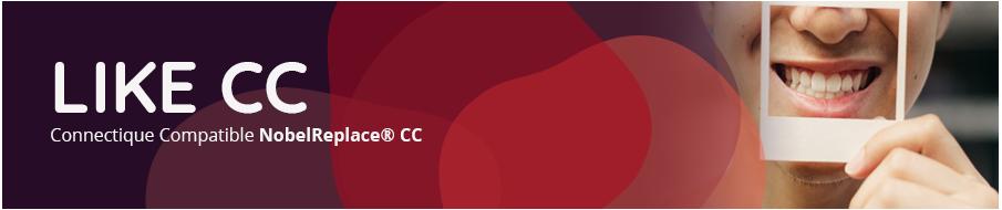 LIKE CC implants connectiques compatibles NobelReplace CC®